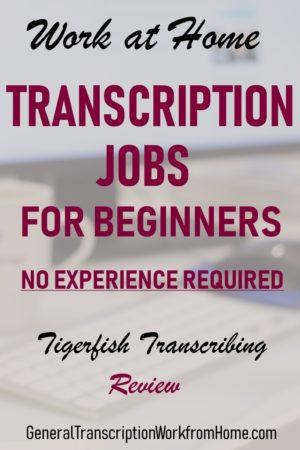 transcription jobs at tigerfish transcribing no experience needed